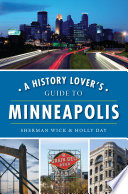 A History Lover s Guide to Minneapolis