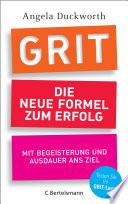 GRIT - Die neue Formel zum Erfolg  : Mit Begeisterung und Ausdauer ans Ziel