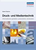 Druck- und Medientechnik: Informationen gestalten, produzieren, ...
