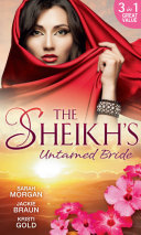 The Sheikh's Untamed Bride: Lost to the Desert Warrior / Sheikh in the City / Her Ardent Sheikh