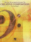 Piano Teacher's Guide to Creative Composition (Music Instruction) [Pdf/ePub] eBook