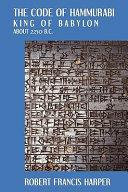 The Code of Hammurabi, King of Babylon