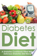 Diabetes Diet  A Diabetes Cookbook Filled With 30 Delicious Diabetes Diet Recipes Book