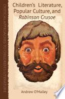 Children s Literature  Popular Culture  and Robinson Crusoe