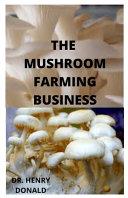 The Mushroom Farming Business