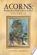 """Acorns: Windows High-Tide Foghat"" by Joshua Morris"