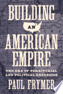 Building an American Empire  : The Era of Territorial and Political Expansion