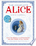 The Complete Alice  : with the Original Illustrations by Sir John Tenniel in Full Colour