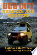 Bug Out Vehicles and Shelters  : Build and Outfit Your Life-Saving Escape