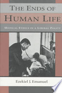 The Ends of Human Life: Medical Ethics in a Liberal Polity ...
