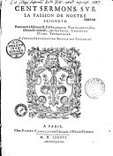 Cent sermons sur la Passion de Nostre-Seigneur, prononcez à Milan par R. P. F. François Panigarole,... et traduicts par Gabriel Chappuys,...