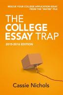 The College Essay Trap  2015 2016 Edition