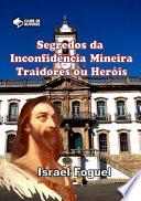 Segredos Da Inconfidência Mineira: Traidores Ou Heróis