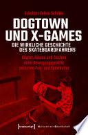 Dogtown und X-Games - die wirkliche Geschichte des Skateboardfahrens