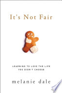 It's Not Fair  : Learning to Love the Life You Didn't Choose