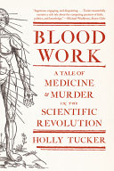 Blood Work: A Tale of Medicine and Murder in the Scientific Revolution ebook