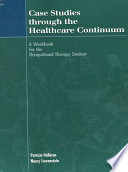 """""""Case Studies Through the Healthcare Continuum: A Workbook for the Occupational Therapy Student"""" by Patricia Halloran, Nancy A. Lowenstein"""