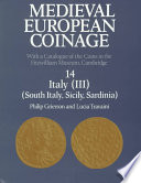 """Medieval European Coinage: Volume 14, South Italy, Sicily, Sardinia: With a Catalogue of the Coins in the Fitzwilliam Museum, Cambridge"" by Philip Grierson, Mark A. S. Blackburn, Lucia Travaini, Elina M. Screen, Fitzwilliam Museum"