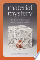 Book cover for Material mystery : the flesh of the world in three mythic bodies