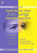 Guide de Guérison Des Blessures Emotionnelles
