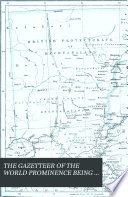 The Gazetteer Of The World Prepared By A Staff Of Eminent Geographers