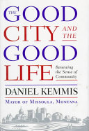 The Good City And The Good Life Book