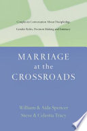 Marriage at the Crossroads  : Couples in Conversation About Discipleship, Gender Roles, Decision Making and Intimacy