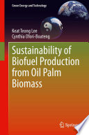 Sustainability of Biofuel Production from Oil Palm Biomass Book
