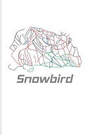 Snowbird: Skiing & Snowboarding in Utah Journal for Winter Vacation, Cottage, Ski Slope, Mountain Map, Racing, Games, Outdoor Fi