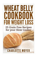 Wheat Belly Cookbook for Weight Loss Book