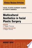 Multicultural Aesthetics in Facial Plastic Surgery  An Issue of Facial Plastic Surgery Clinics of North America