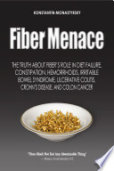 Fiber Menace The Truth About The Leading Role Of Fiber In Diet Failure Constipation Hemorrhoids Irritable Bowel Syndrome Ulcerative Colitis Crohn S Disease And Colon Cancer
