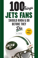 100 Things Jets Fans Should Know   Do Before They Die