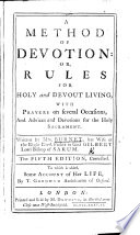 A Method of Devotion: or, Rules for holy & devout living, with prayers on several occasions, and advices and devotions for the Holy Sacrament. Written by Mrs. Burnet, late wife of ... Gilbert Lord Bishop of Sarum. The second edition. To which is added, some account of her life, by T. Goodwyn. With a portrait