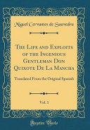 The Life and Exploits of the Ingenious Gentleman Don Quixote de la Mancha  Vol  1