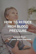 How To Reduce High Blood Pressure
