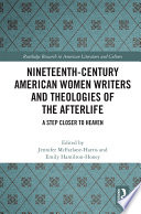 Nineteenth Century American Women Writers And Theologies Of The Afterlife
