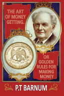 The Art of Money Getting, Or Golden Rules for Making Money Book Online