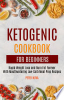 Ketogenic Cookbook For Beginners  Rapid Weight Loss and Burn Fat Forever With Mouthwatering Low Carb Meal Prep Recipes