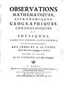 Observations mathématiques, astronomiques, geographiques, chronologiques et physiques