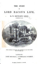 The Story of Lord Bacon s Life  With Portrait of Bacon  Etc