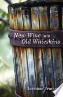 New Wine into Old Wineskins
