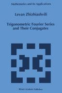 Trigonometric Fourier Series and Their Conjugates
