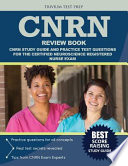 CNRN Review Book  : CNRN Study Guide and Practice Test Questions for the Certified Neuroscience Registered Nurse Exam