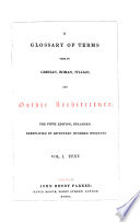 A glossary of terms used in Grecian  Roman  Italian and Gothic architecture  by J H  Parker   2 vols   in 3 pt    Book PDF