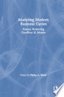 Analysing Modern Business Cycles: Essays Honoring Geoffrey H.Moore