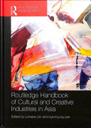 Routledge Handbook of Creative and Cultural Industries in Asia Book