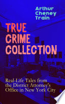 TRUE CRIME COLLECTION  Real Life Tales from the District Attorney s Office in New York City