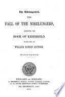The Nibelungenlied  The Fall of the Nibelungers     Translated by W  N  Lettsom  Second Edition