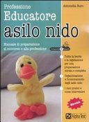 Professione educatore asilo nido. Manuale di preparazione al concorso e alla professione